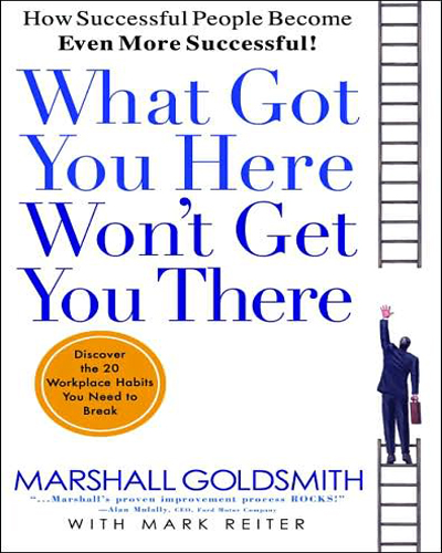 what got you here wont get you Description america's most sought-after executive coach shows how to climb the last few rungs of the ladder the corporate world is filled with executives, men and women who have worked hard for years to reach the upper levels of management.